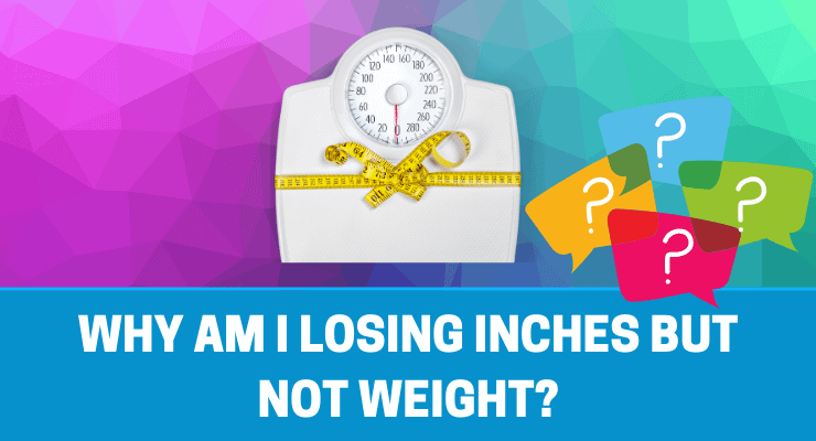 Why am I losing inches but not weight