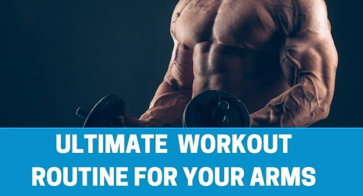 ULTIMATE WORKOUT ROUTINE FOR YOUR ARMS