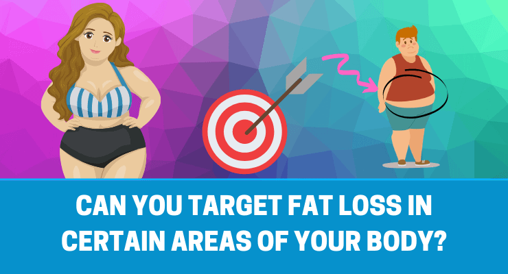 Spot Reduction Can you target fat loss in certain areas of your body