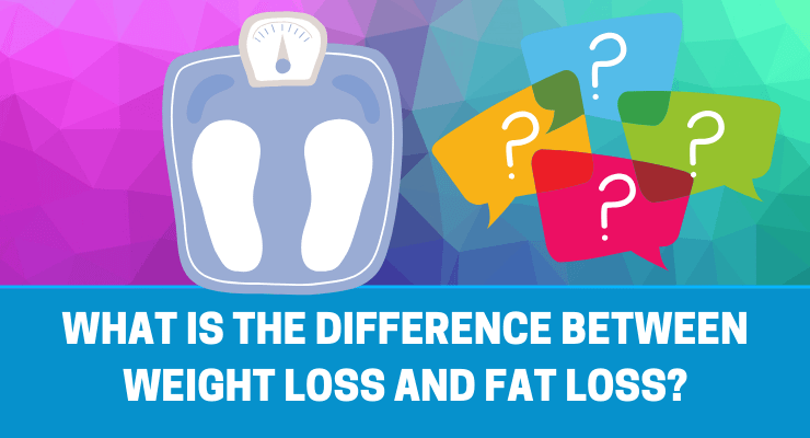 What is the difference between weight loss and fat loss